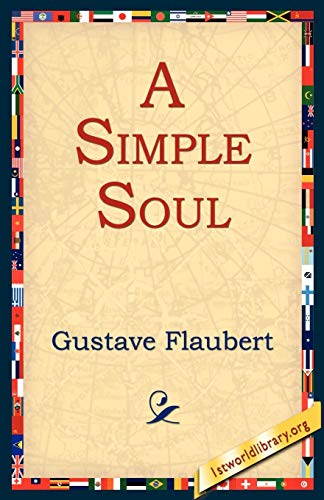 A Simple Soul: Flaubert, Gustave; 1st World Library [Editor]; 1stworld Library [Editor];