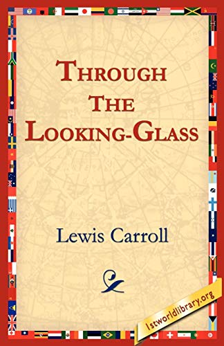 Through the Looking-Glass: Carroll, Lewis