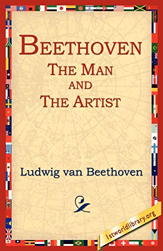 Beethoven: The Man and the Artist: As Revealed in His Own Words