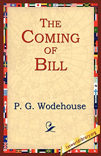 The Coming of Bill: Wodehouse, P. G.