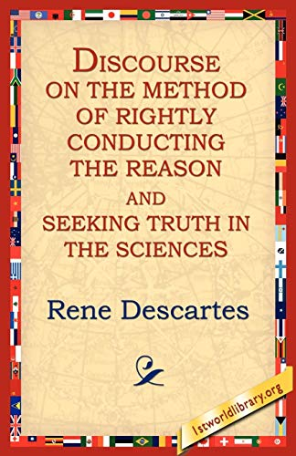 Discourse on the Method of Rightly.: Rene Descartes
