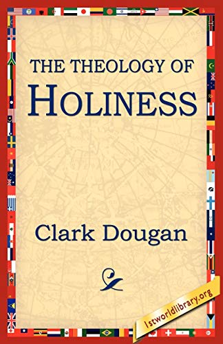 The Theology of Holiness: Clark, Dougan