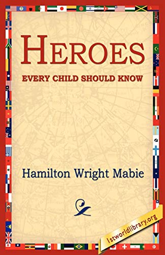 Heroes Every Child Should Know: Hamilton Wright Mabie