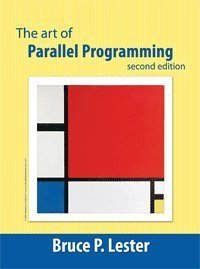 The Art of Parallel Programming, Second Edition: Bruce P. Lester