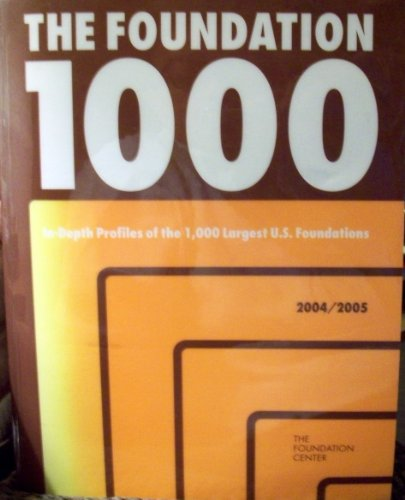 9781595420077: The Foundation 1000, 2004-2005: In-Depth Profiles of the 1000 Largest U.S. Foundations