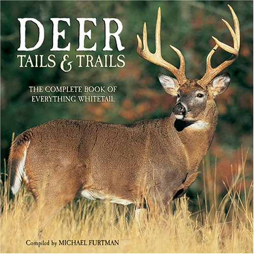 9781595432353: Deer Tails & Trails: The Complete Book Of Everything Whitetail