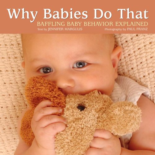 9781595432438: Why Babies Do That: Baffling Baby Behavior Explained