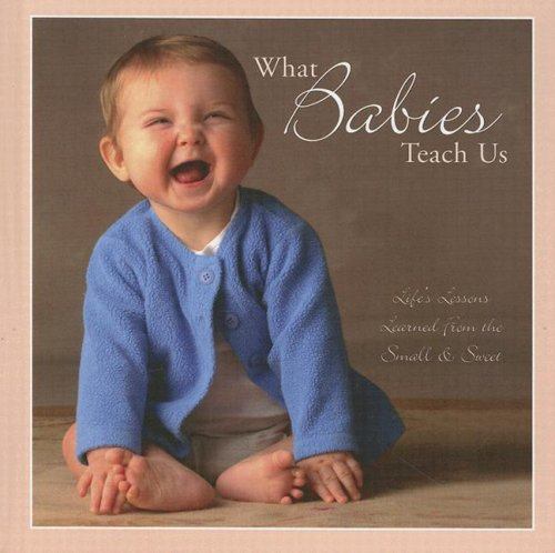 9781595434449: What Babies Teach Us?: Life's Lessons Learned from the Small & Sweet