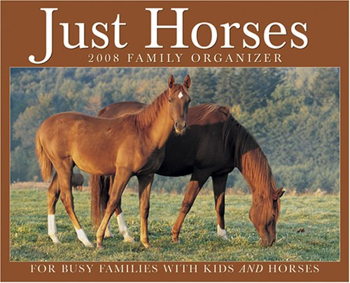 9781595435149: Just Horses 2008 Family Organizer Calendar: For Busy Families With Kids and Horses