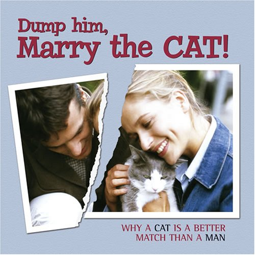 Dump Him, Marry the Cat: Why a: Willow Creek Press