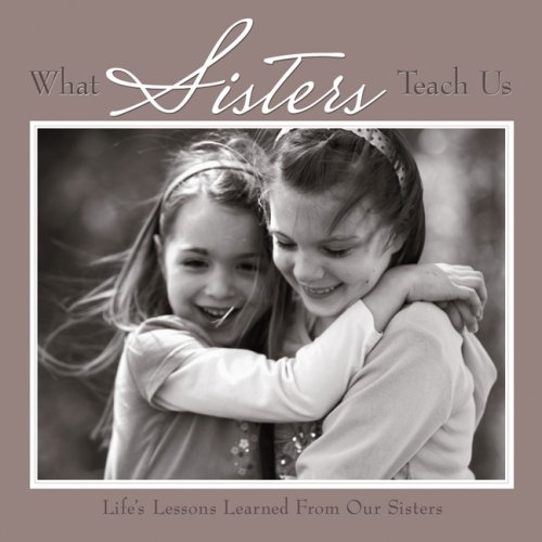 What Sisters Teach Us: Life's Lessons Learned: Willow Creek Press