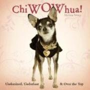 9781595438195: ChiWOWhua! Undersized, Underfoot & Over the Top