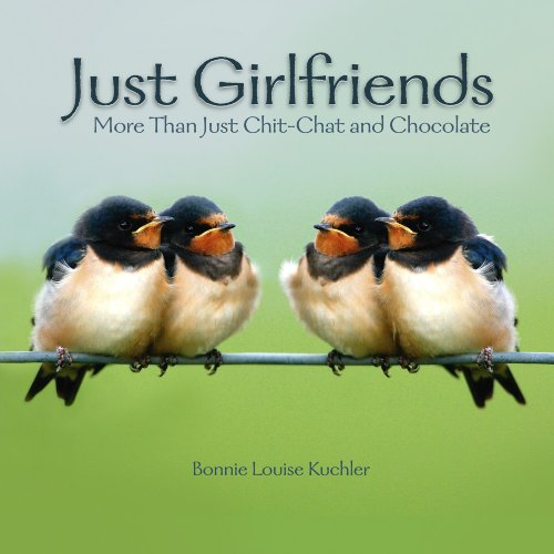 Just Girlfriends: More Than Just Chit-Chat and Chocolate (Hardcover): Bonnie Louise Kuchler