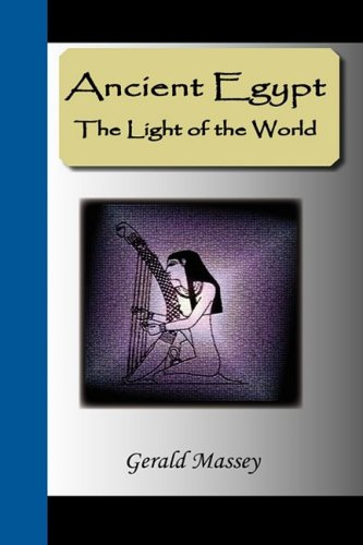 9781595476050: Ancient Egypt - The Light of the World: A Work of Reclamation and Restitution in Twelve Books