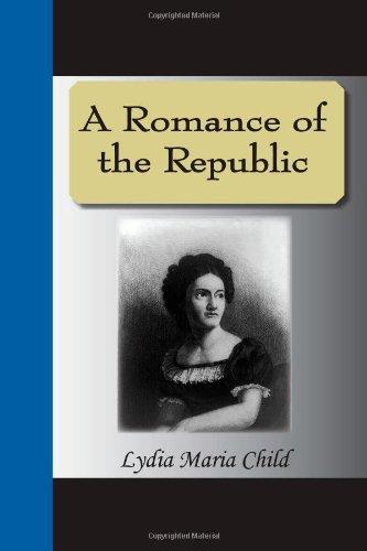 A Romance Of The Republic: Child, Lydia Maria