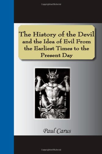 The History Of The Devil And The Idea Of Evil From The Earliest Times To The Present Day: Paul ...