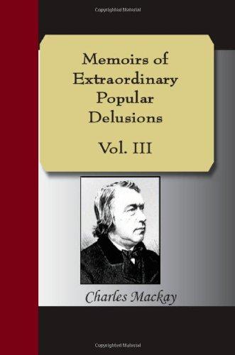 Memoirs of Extraordinary Popular Delusions Vol. III: Mackay, Charles