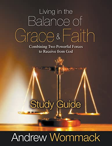 9781595481436: Living in the Balance of Grace and Faith - Study Guide: Combining Two Powerful Forces to Receive From God