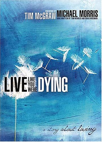 Live Like You Were Dying: A Story: Michael Morris; Tim