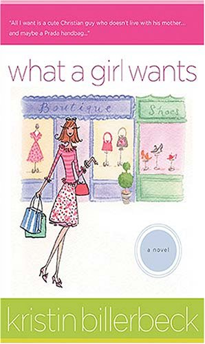 What a Girl Wants (Ashley Stockingdale Series #3) (1595541853) by Kristin Billerbeck