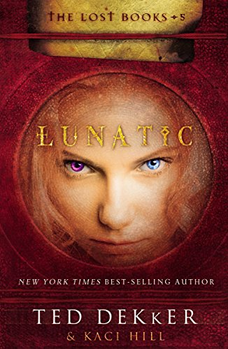 Lunatic (The Lost Books, No. 5): Dekker, Ted, Hill,