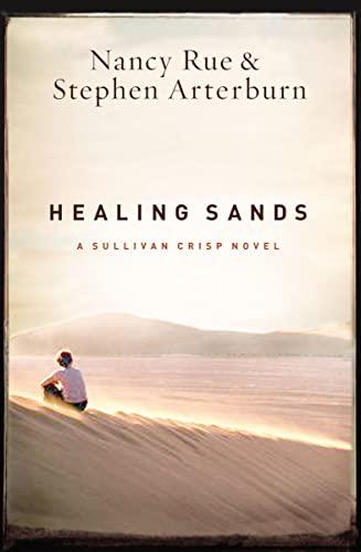 Healing Sands (A Sullivan Crisp Novel): Rue, Nancy N.; Arterburn, Stephen