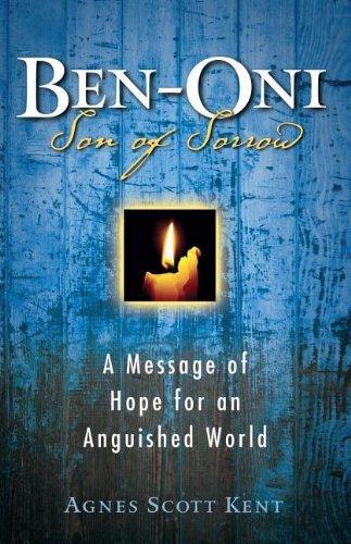 Ben-Oni - Son of Sorrow : A: Agnes Scott Kent
