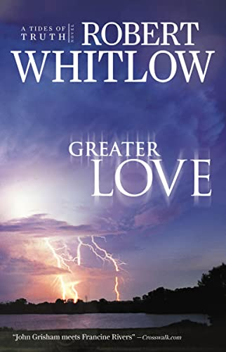 Greater Love (Tides of Truth, Book 3): Whitlow, Robert