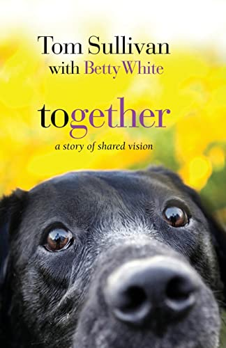 Together: A Story of Shared Vision (1595545751) by Betty White; Tom Sullivan