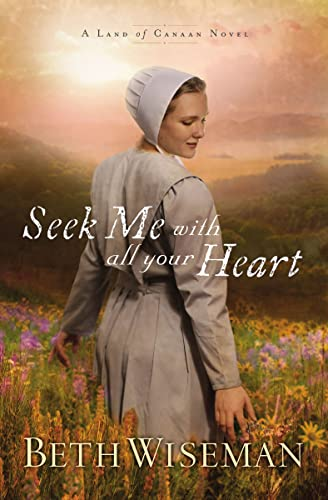 Seek Me with All Your Heart (Land of Canaan Novels): Wiseman, Beth