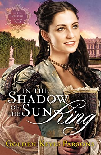 In the Shadow of the Sun King (A Darkness to Light Novel): Parsons, Golden Keyes