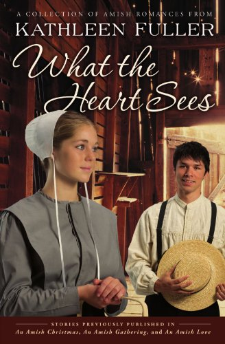 What the Heart Sees: A Collection of Amish Romances (1595549196) by Kathleen Fuller