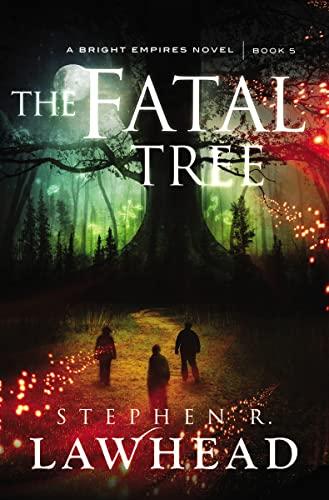 The Fatal Tree (Bright Empires): Lawhead, Stephen R.