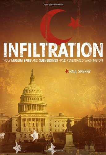 Infiltration: How Muslim Spies and Subversives have: Paul Sperry