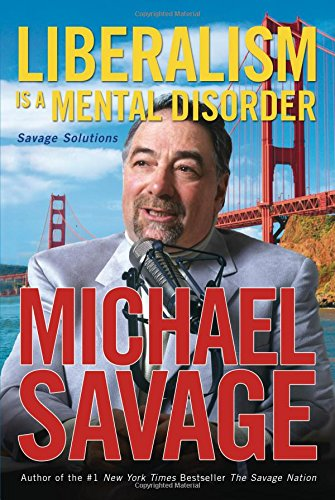 Liberalism is a Mental Disorder: Savage Solutions (9781595550064) by Michael Savage
