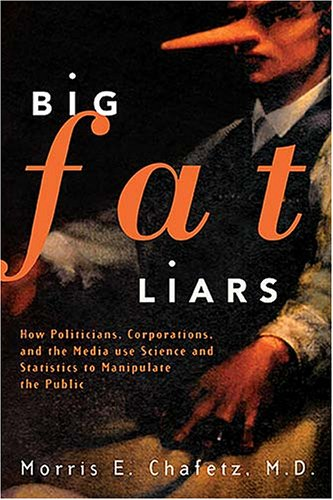 9781595550088: Big Fat Liars: How Politicians, Corporations, And The Media Use Science And Statistics To Manipulate The Public