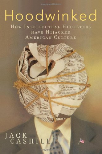 9781595550118: Hoodwinked: How Intellectual Hucksters Have Hijacked American Culture