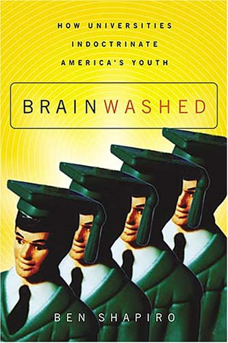 9781595550163: Brainwashed: How Universities Indoctrinate America's Youth