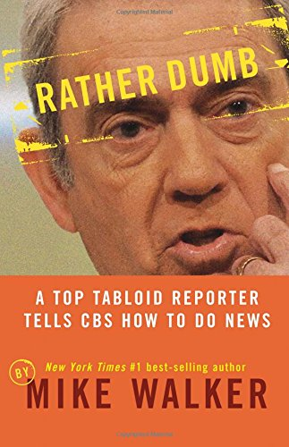 9781595550187: Rather Dumb: A Top Tabloid Reporter Tells CBS How to Do News