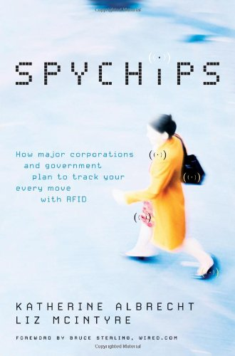 9781595550200: Spychips: How Major Corporations and Government Plan to Track Your Every Move with RFID