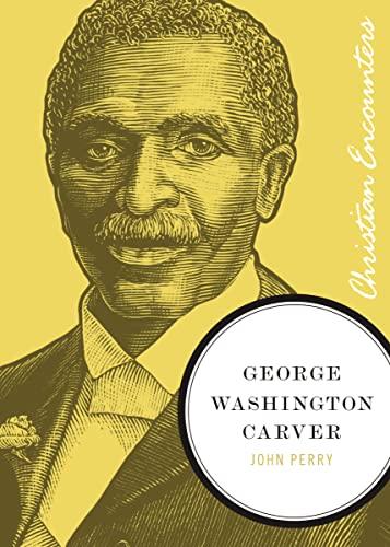 George Washington Carver (Christian Encounters Series) (1595550267) by John Perry