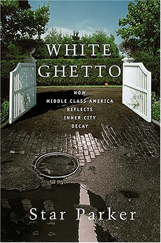 White Ghetto: How Middle Class America Reflects the Decay of the Inner City (9781595550279) by Parker, Star