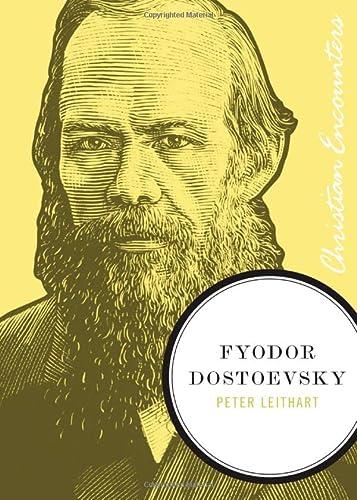 Fyodor Dostoevsky (Christian Encounters Series): Peter J. Leithart