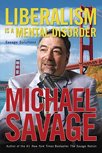 Liberalism Is A Mental Disorder (9781595550439) by Michael Savage