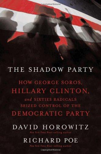 The Shadow Party: How George Soros, Hillary: Horowitz, David, Poe,