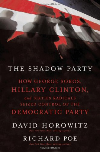 9781595550446: The Shadow Party: How George Soros, Hillary Clinton, And Sixties Radicals Seized Control of the Democratic Party