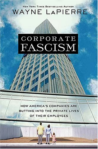 Corporate Fascism: How America's Companies Are Butting Into the Private Lives of Their Employees (1595550461) by Wayne LaPierre