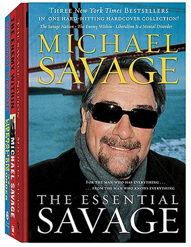 The Essential Michael Savage: The Savage Nation; the Enemy Within; Liberalism Is a Mental Disorder (9781595550491) by Michael Savage
