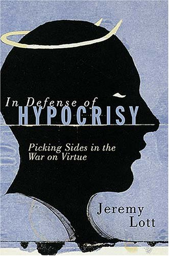 9781595550521: In Defense of Hypocrisy: Picking Sides in the War on Virtue