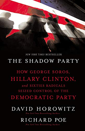 9781595551030: The Shadow Party: How George Soros, Hillary Clinton, and Sixties Radicals Seized Control of the Democratic Party